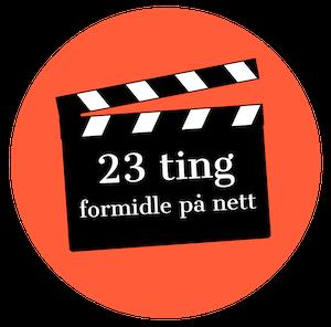 En oransj runding med en filmklipper inni hvor det står 23 ting formidle på nett